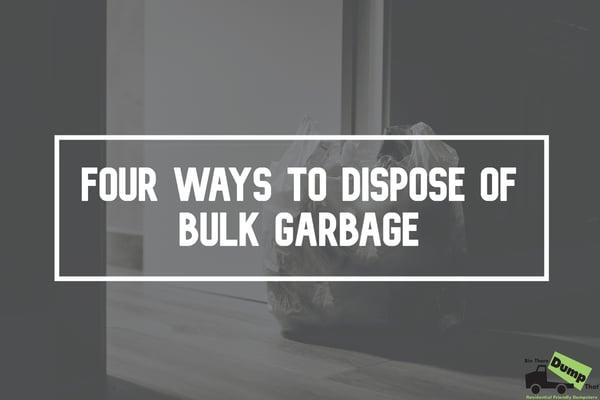Four Ways to Dispose of Bulk Garbage