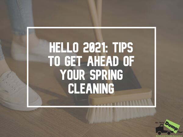 hello 2021: tips to get ahead of your spring cleaning