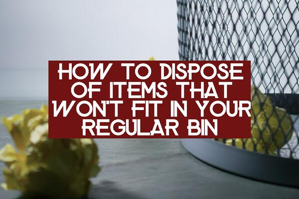 how-to-dispose-of-items-that-wont-fit